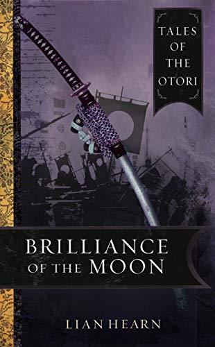 Amazon Com Brilliance Of The Moon Tales Of The Otori Book 3 Ebook Hearn Lian Kindle Store