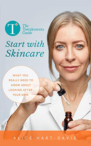 The Tweakments Guide: Start with Skincare: What you really need to know about looking after your skin (English Edition)