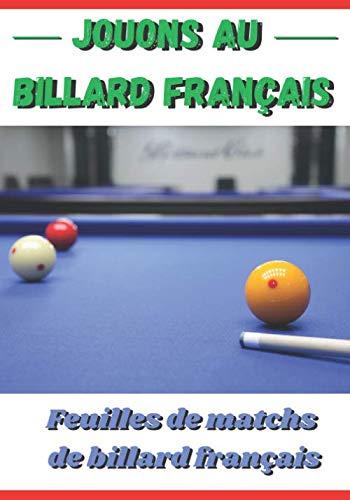 Jouons au billard français: Carnet de feuilles de matchs pour billard français - 103 pages pour 7...