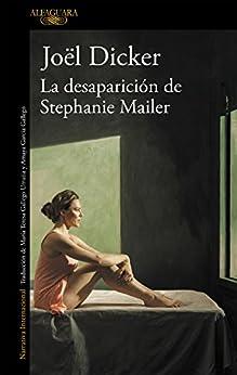 La desaparición de Stephanie Mailer (Spanish Edition) por [Joël Dicker, María Teresa Gallego Urrutia, Amaya García Gallego]