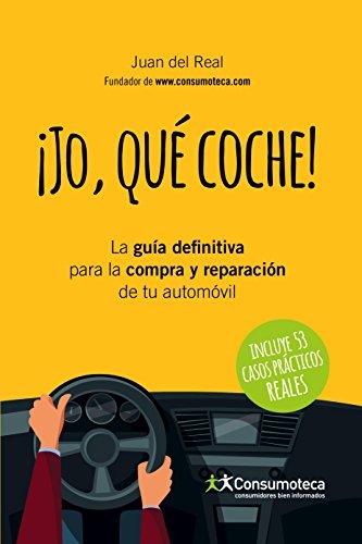 ¡JO, QUÉ COCHE!: La guía definitiva para la compra y reparación de tu automóvil
