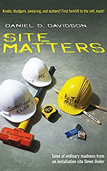 [Daniel D. Davidson]のSite Matters: Tales of ordinary madness from an installation site Down Under (English Edition)