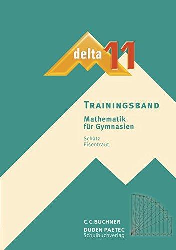 delta – neu / delta Trainingsband 11: Mathematik für Gymnasien (delta – neu: Mathematik für Gymnasien)