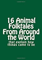 16 Animal Folktales from Around the World: That Explain How Things Came to Be