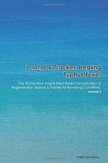 Journal & Tracker: Healing Typhus Fever: The 30 Day Raw Vegan Plant-Based Detoxification & Regeneration Journal & Tracker for Reversing Conditions. Journal 2