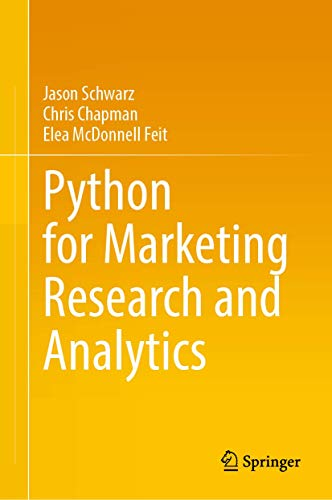 Compare Textbook Prices for Python for Marketing Research and Analytics 1st ed. 2020 Edition ISBN 9783030497194 by Schwarz, Jason S.,Chapman, Chris,Feit, Elea McDonnell