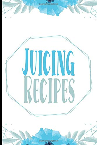 Juicing Recipes: Blank Recipe Book For People Who Love Juicing
