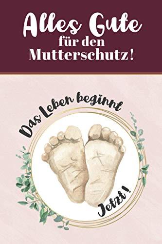 Geschenk Mutterschutz | Notizbuch für Mütter: Geschenk zum Mutterschutz für Freundinnen, Kolleginnen, Verwandte, Partnerin und Bekannte | Schöne ... in der Schwangerschaftszeit aufs Baby freuen