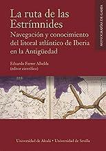 La ruta de las Estrímnides: Navegación y conocimiento del litoral atlántico de Iberia en la Antigüedad: 4 (Monografías de ...