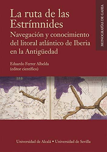 La ruta de las Estrímnides: Navegación y conocimiento del litoral atlántico de Iberia en la Antigüedad: 4 (Monografías de GAHIA)