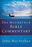 The Macarthur Bible Commentary: Unleashing God's Truth, One verse at a time
