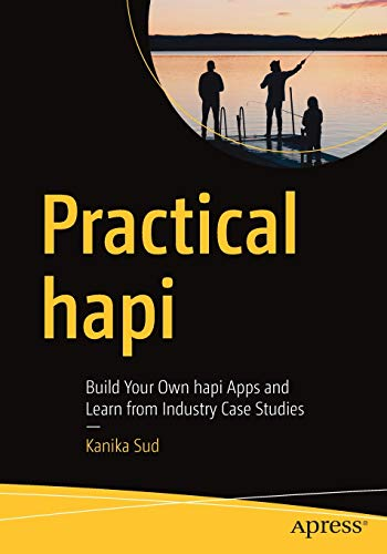 Practical hapi: Build Your Own hapi Apps and Learn from Industry Case Studies Front Cover