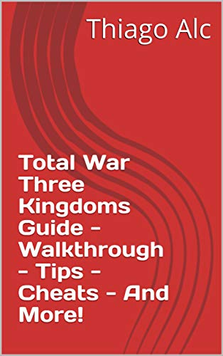 Total War Three Kingdoms Guide - Walkthrough - Tips - Cheats - And More! (English Edition)