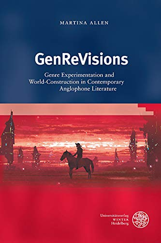 GenReVisions: Genre Experimentation and World-Construction in Contemporary Anglophone Literature (Anglistische Forschungen Book 468) (English Edition)