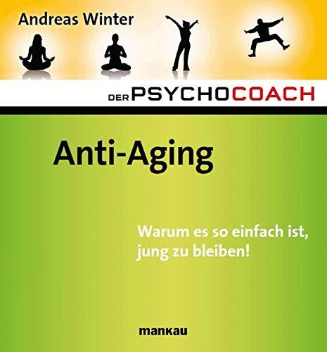 Der Psychocoach 6: Anti-Aging: Warum es so einfach ist, jung zu bleiben!