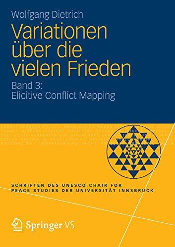 Variationen über die vielen Frieden: Band 3: Elicitive Conflict Mapping (Schriften des UNESCO Chair for Peace Studies der Universität Innsbruck)