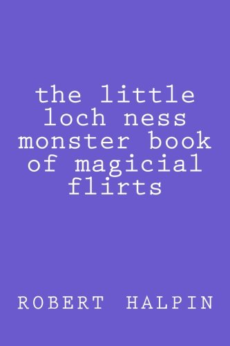 the little loch ness monster book of magicial flirts: Volume 5 (the little book of magicial flirts)