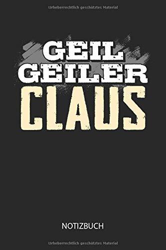 Geil Geiler Claus - Notizbuch: Lustiges individuelles personalisiertes Männer Namen Blanko Notizbuch DIN A5 dotted leere Seiten. Vatertag, Namenstag, Weihnachts & Geburtstags Geschenk Idee.
