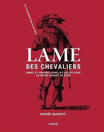 Lame des Chevaliers: Armes et armures dans les collections du musée Mandet de Riom