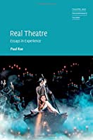 Real Theatre: Essays in Experience (Theatre and Performance Theory)