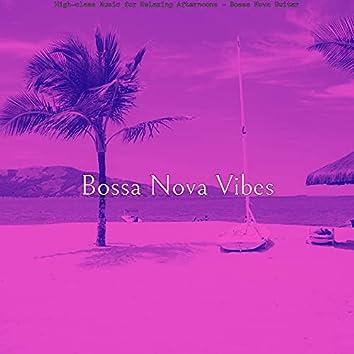 High-class Music for Relaxing Afternoons - Bossa Nova Guitar