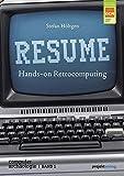 RESUME: Hands-on Retrocomputing (Computerarchäologie, Band 1)