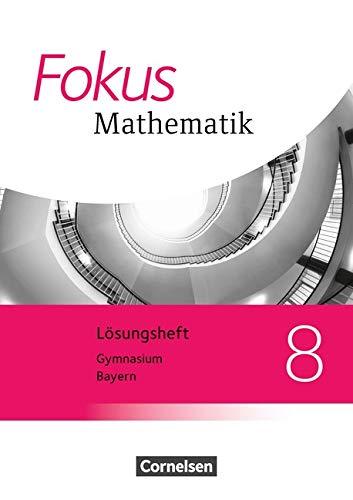 Fokus Mathematik - Bayern - Ausgabe 2017: 8. Jahrgangsstufe - Lösungen zum Schülerbuch