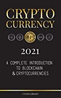 Cryptocurrency - 2021: A Complete Introduction to Blockchain & Cryptocurrencies: (Bitcoin, Litecoin, Ethereum, Cardano, Polkadot, Bitcoin Cash, Stellar, Tether, Monero, Dogecoin and More...) (Finance)