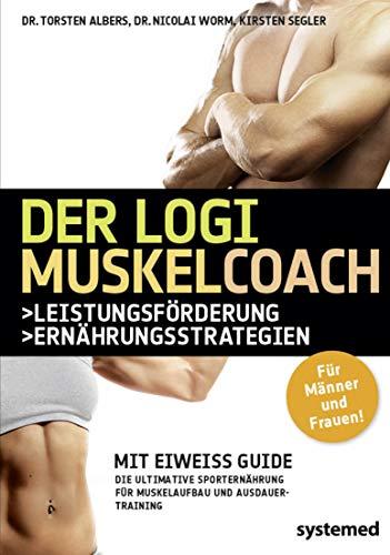 Der LOGI-Muskelcoach: Die ultimative Sporternährung für Muskelaufbau und Ausdauertraining