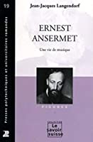 Ernest Ansermet Une Vie De Musique