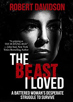 The Beast I Loved: A Battered Woman's Desperate Struggle to Survive by [Robert Davidson]