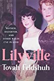Image of Lilyville: Mother, Daughter, and Other Roles I've Played