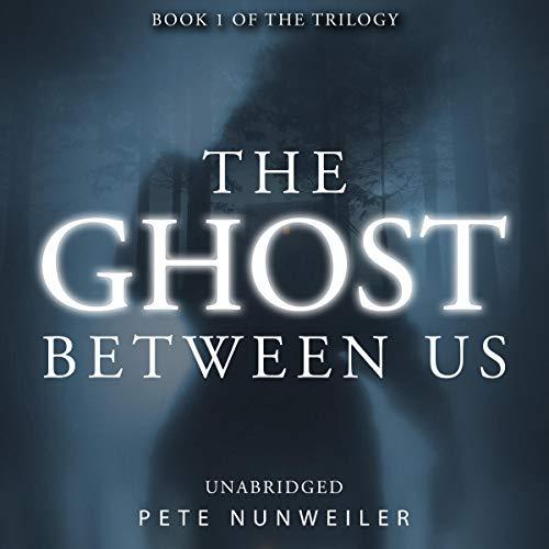 The Ghost Between Us: Unabridged Audiobook By Pete Nunweiler cover art