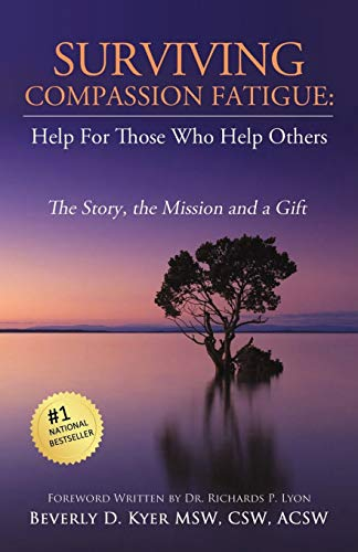 Surviving Compassion Fatigue: Help For Those Who Help Others