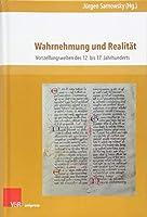 Wahrnehmung Und Realitat: Vorstellungswelten Des 12. Bis 17. Jahrhunderts (Nova Mediaevalia)