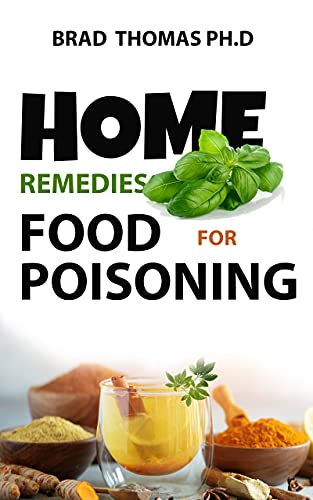 Home Remedies For Food Poisoning: The First Aid Remedy For Food Poisoning From The Comfort Of Your Home (English Edition)