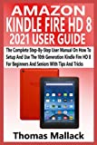 AMAZON KINDLE FIRE HD 8 2021 USER GUIDE: The Complete Step-By-Step User Manual On How To Setup And Use The 10th Generation Kindle Fire HD 8 For Beginners And Seniors With Tips And Tricks