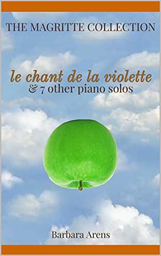 The Magritte Collection - le chant de la violette & 7 other piano solos (English Edition)