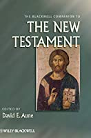 The Blackwell Companion to The New Testament (Wiley Blackwell Companions to Religion)