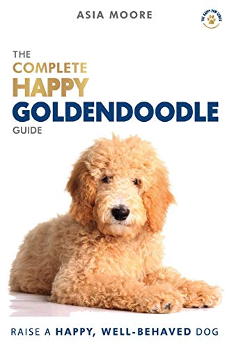The Complete Happy Goldendoodle Guide: The A-Z Manual for New and Experienced Owners