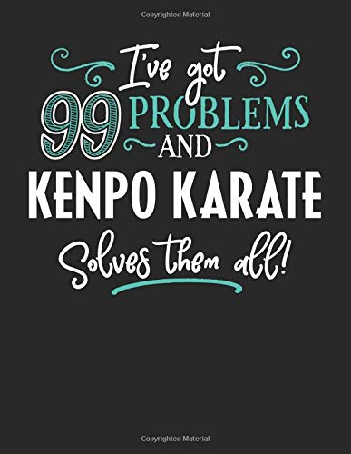 I've Got 99 Problems but Kenpo Karate Solves Them All: 8.5x11 Kenpo Karate Notebook Journal College Ruled Paper for Men & Women