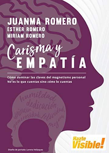 Carisma y Empatía: Cómo dominar las claves del magnetismo personal. No es lo que cuentas sino cómo lo cuentas
