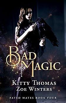 Bad Magic: Fated Mates Book 4 by [Kitty Thomas, Zoe Winters]
