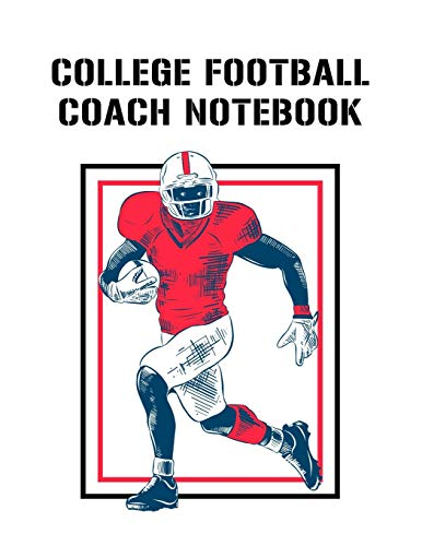 College Football Coach Notebook: Undated 12-Month Calendar, Team Roster, Player Statistics For Football Players And Coaches With Play Design Field Blank Pages