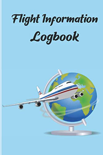 Flight Information Logbook: Airline, flight number, departure time, arrival time   100 Pages Flight Information Logbook   Logbook With Space For 600 Flights   Size 6X9 in