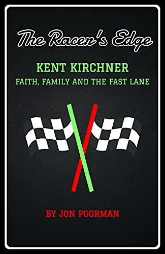 The Racer's Edge: Kent Kirchner: Faith, Family and the Fast Lane (English Edition)
