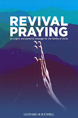 Revival Praying: An Urgent and Powerful Message for the Family of Christ (English Edition)