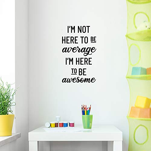 Vinyl Wall Art Decal - I'm Not Here to Be Average I'm Here to Be Awesome - 25' x 15' - Modern Inspirational Home Bedroom Office Living Room Apartment Life Workplace Quotes Decor (25' x 15', Black)
