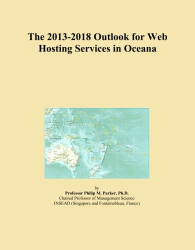 The 2013-2018 Outlook for Web Hosting Services in Oceana
