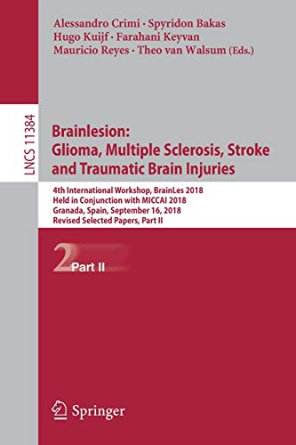 Brainlesion: Glioma, Multiple Sclerosis, Stroke and Traumatic Brain Injuries: 4th International Workshop, BrainLes 2018, Held in Conjunction with ... Notes in Computer Science, Band 11384)